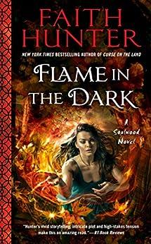 Flame in the Dark (A Soulwood Novel Book 3) by [Hunter, Faith]