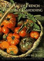 The Art of French Vegetable Gardening (Workman Artisan)