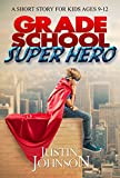 Books for Kids: Grade School Super Hero: Kids Books, Children's Books, Kids Free Stories, Kids Fantasy Books, Kids Mystery Books, Series Books For Kids Ages 4-6, 6-8, 9-12 (English Edition)