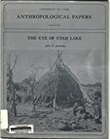 The Ute of Utah Lake (Anthropological Papers)