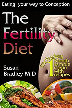 The Fertility Diet: Learn How to Boost Fertility and Get Pregnant Faster by Eating the Right Meals by [Bradley, Susan]