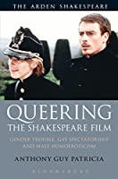 Queering the Shakespeare Film: Gender Trouble, Gay Spectatorship and Male Homoeroticism (Arden Shakespeare)