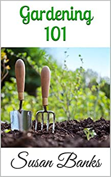 Gardening: The Ultimate Guide For Beginners Learning To Garden by [Banks, Susan]