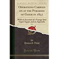 Operations Carried on at the Pyramids of Gizeh in 1837, Vol. 2: With an Account of a Voyage Into Upper Egypt, and an Appendix (Classic Reprint)