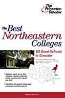 The Best Northeastern Colleges: 135 Great Schools to Consider (College Admissions Guides)