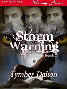 Storm Warning [Triple Trouble 2] (Siren Publishing Menage Amour) (Triple Trouble Series) by [Dalton, Tymber]