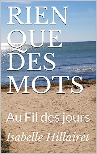 RIEN QUE DES MOTS: Au Fil des jours (French Edition)