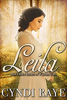 Leila: Mail Order Brides of Wichita Falls - Book #10 by [Raye, Cyndi, Wichita Falls, Brides of]