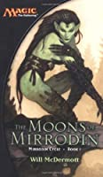The Moons of Mirrodin: Mirrodin Cycle, Book I