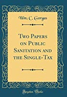 Two Papers on Public Sanitation and the Single-Tax (Classic Reprint)