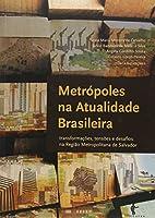 Metrópoles na Atualidade Brasileira. Transformações, Tensões e Desafios na Região Metropolitana de Salvador