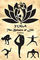"""YOGA The Balance of Life Journal: 01 - Yoga Journal for those whom love Yoga and writing about it and other and yoga pose on each page (Yoga 6"""" X 9"""" 150 Paged)"""