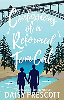 Confessions of a Reformed Tom Cat: A Wingmen Novel by [Prescott, Daisy]