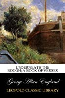 Underneath the bough; a book of verses