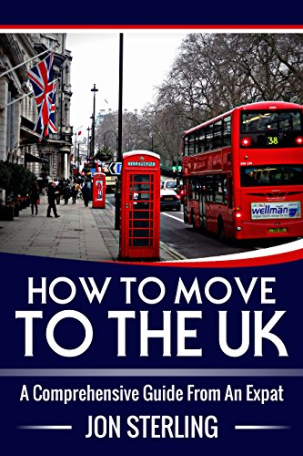How To Move To The UK: A Comprehensive Guide From An Expat (English Edition)