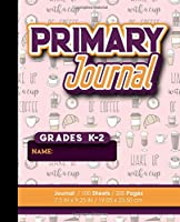 Primary Journal: Grades K-2: Draw and Write for Kids, Primary Journal Stage K-2, 100 Sheets, 200 Pages, Cute Coffee Cover