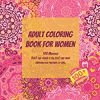 Adult Coloring Book for Women 100 Mandalas - Don't feel stupid if you don't like what everyone else pretends to love.