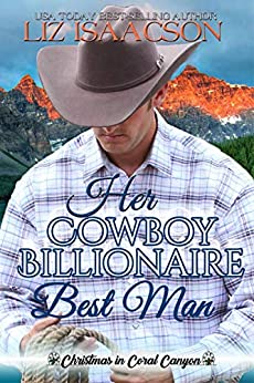 Her Cowboy Billionaire Best Man: A Whittaker Family Novel (Christmas in Coral Canyon Book 8) by [Isaacson, Liz]