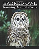 Barred Owl: Amazing Photos & Fun Facts Book About Barred Owl (Amazing Animals Facts)