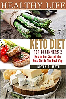 Keto Diet for Beginners: Step by Step Guide. How to Get Started on the Keto Diet in the Best Way. by [Myth, Bryan R.]