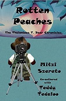 Rotten Peaches (The Thelonious T. Bear Chronicles) by [Szereto, Mitzi, Tedaloo, Teddy]