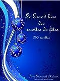 Grand livre des recettes de fêtes 250 recettes de cuisine (French Edition)