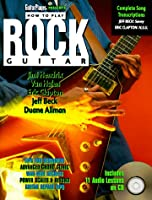 How to Play Rock Guitar: Lethal Licks & Lessons! : From the Guitar Player Chop Shop
