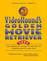 Videohound's Golden Movie Retriever 2003: The Complete Guide to Movies on Videocassette and Dvd