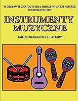 Kolorowanki dla 2-latków (Instrumenty Muzyczne): Ta książka zawiera 40 kolorowych stron z dodatkowymi grubymi liniami, które zmniejszają frustrację i zwiększają pewnośc siebie. Ta książka pomoże bardzo malym dzieciom rozwijac kontrolę pióra i cwiczyc