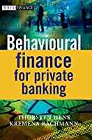 Behavioural Finance for Private Banking (The Wiley Finance Series)
