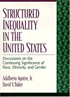 Structured Inequality in the United States: Discussions on the Continuing Significance of Race, Ethnicity, and Gender