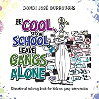 Be Cool, Stay in School Leave Gangs Alone: Educational Coloring Book for Kids on Gang Intervention