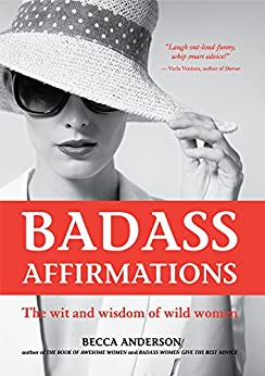 Badass Affirmations: The Wit and Wisdom of Wild Women by [Anderson, Becca]