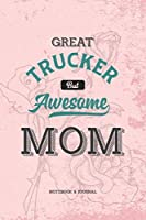 Great Trucker but Awesome Mom Notebook & Journal