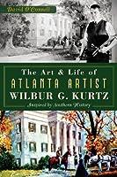 The Art & Life of Atlanta Artist Wilbur G. Kurtz: Inspired by Southern History