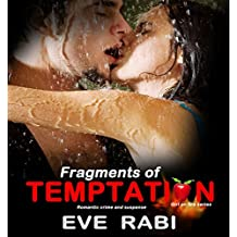 FRAGMENTS OF TEMPTATION: Careful where you step, 'cause there all hearts all over the floor - A romantic suspense book about Love, lust and revenge (Temptation  6)