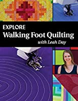 Explore Walking Foot Quilting with Leah Day (Explore Machine Quilting)