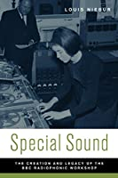 Special Sound: The Creation and Legacy of the BBC Radiophonic Workshop (Oxford Music/Media Series)