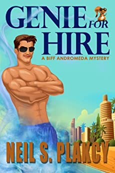 [Plakcy, Neil S.]のGenie for Hire: A Biff Andromeda Private Eye Mystery (English Edition)