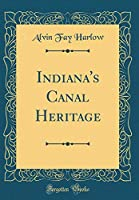 Indiana's Canal Heritage (Classic Reprint)
