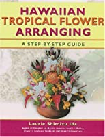 Hawaiian Tropical Flower Arranging: A Step-by-Step Guide