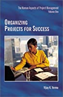 Organizing Projects for Success (Human Aspects of Project Management, Volume One)