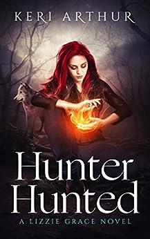 Hunter Hunted (The Lizzie Grace Series Book 3) by [Arthur, Keri]