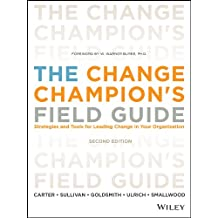 The Change Champion's Field Guide: Strategies and Tools for Leading Change in Your Organization