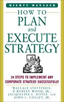 How to Plan and Execute Strategy: 24 Steps to Implement Any corporate Strategy Successfully (Mighty Managers Series)