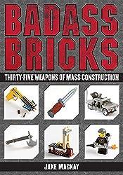 Badass Bricks: Thirty-Five Weapons of Mass Construction (English Edition)