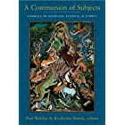 A Communion of Subjects: Animals in Religion, Science, and Ethics