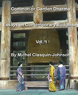 Common or Garden Dharma. Essays in Contemporary Buddhism, Vol. I by [Clasquin-Johnson, Michel]