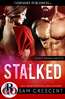 Stalked (Curvy Women Wanted Book 20) by [Crescent, Sam]