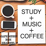 STUDY+MUSIC+COFFEE ~勉強用カフェBGM~